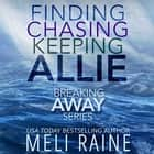 Breaking Away Series audiobook by Meli Raine