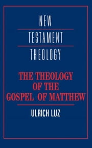 The Theology of the Gospel of Matthew ebook by Luz, Ulrich