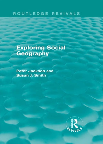 Exploring Social Geography (Routledge Revivals) ebook by Peter A. Jackson,Susan J. Smith