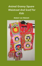 Animal Granny Square Waistcoat And Scarf For Kids ebook by Mabel Van Niekerk