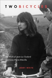 Two Bicycles - The Work of Jean-Luc Godard and Anne-Marie Miéville ebook by Jerry White