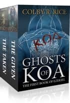 Ghosts of Koa - The First Book of Ezekiel, Volumes I and II: The Given and The Taken ebook by Colby R. Rice
