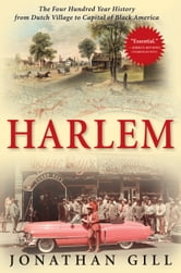 Harlem - The Four Hundred Year History from Dutch Village to Capital of Black America ebook by Jonathan Gill