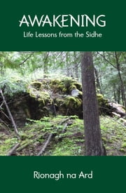 Awakening: Life Lessons from the Sidhe ebook by Rionagh na Ard