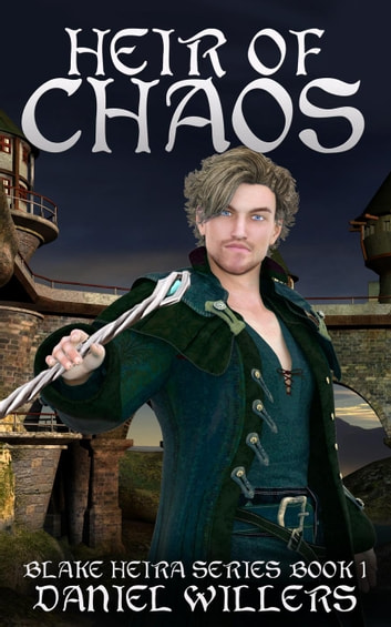 Heir of Chaos - Blake Heira, #1 ebook by Daniel Willers