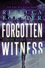 Forgotten Witness: A Josie Bates Thriller ebook by Rebecca Forster