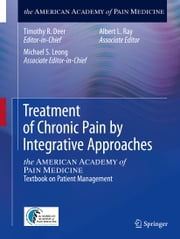 Treatment of Chronic Pain by Integrative Approaches - the AMERICAN ACADEMY of PAIN MEDICINE Textbook on Patient Management ebook by Michael S. Leong,Albert L. Ray,Timothy R. Deer