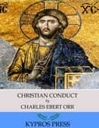 Christian Conduct ebook by Charles Ebert Orr