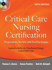 Critical Care Nursing Certification: Preparation, Review, and Practice Exams, Sixth Edition ebook by Thomas Ahrens, Donna Prentice, Ruth Kleinpell
