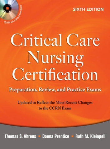 Critical Care Nursing Certification: Preparation, Review, and Practice Exams, Sixth Edition ebook by Thomas Ahrens,Donna Prentice,Ruth Kleinpell