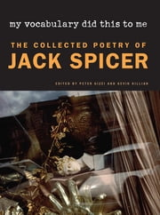 My Vocabulary Did This to Me - The Collected Poetry of Jack Spicer ebook by Jack Spicer,Peter Gizzi,Kevin Killian