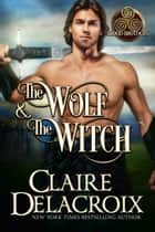The Wolf & the Witch ebook by Claire Delacroix