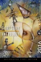 Articulated Short Story Anthology 2016 ebook by Multiple Authors