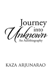 Journey into Unknown - An Autobiography ebook by Kaza Arjunarao