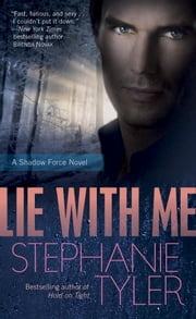 Lie with Me - A Shadow Force Novel ebook by Stephanie Tyler