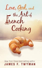 Love, God, and the Art of French Cooking ebook by James F. Twyman