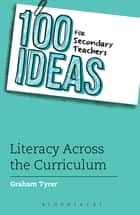 100 Ideas for Secondary Teachers: Literacy Across the Curriculum ebook by Graham Tyrer