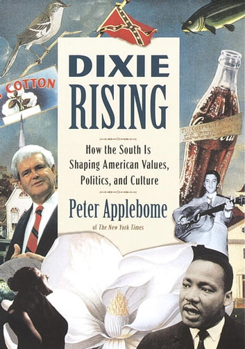 Dixie Rising - How the South Is Shaping American Values, Politics, and Culture ebook by Peter Applebome