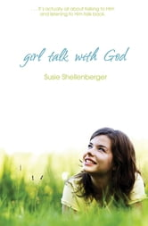 Girl Talk With God ebook by Susie Shellenberger