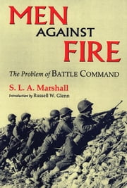 Men Against Fire - The Problem of Battle Command ebook by S.L. A. Marshall