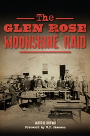 Glen Rose Moonshine Raid, The ebook by Martin Brown, W.C. Jameson