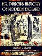 Mr. Punch's History of Modern England Vol. I—1841-1857 (of 4 ) (Illustrations) ebook by Charles Larcom Graves