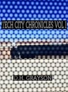 Tech City Chronicles Vol I ebook by DH Grayson