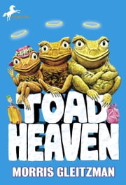 Toad Heaven ebook by Morris Gleitzman