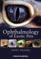 Ophthalmology of Exotic Pets ebook by David L. Williams