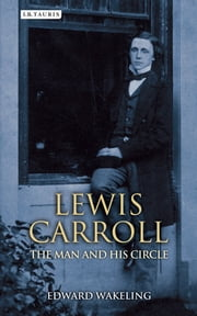 Lewis Carroll - The Man and his Circle ebook by Edward Wakeling,Rhona Lewis