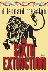 The Sixth Extinction ebook by d leonard freeston