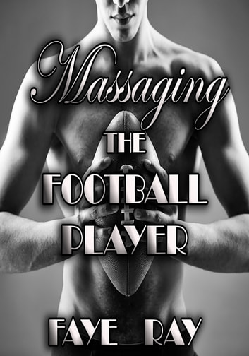 Massaging The Football Player ebook by Faye Ray