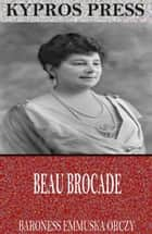 Beau Brocade ebook by Baroness Emmuska Orczy