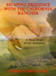 Escaping Prejudice With The California Rancher: A Mail Order Bride Romance ebook by Doreen Milstead