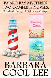 Pajaro Bay Mysteries Two Complete Novels: Boardwalk Cottage & Lighthouse Cottage ebook by Barbara Cool Lee