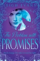The Problem With Promises ebook by Leigh Evans