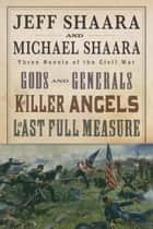 The Civil War Trilogy 3-Book Boxset (Gods and Generals, The Killer Angels, and The Last Full Measure) ebook by Jeff Shaara,Michael Shaara