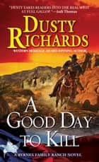 A Good Day To Kill ebook by Dusty Richards