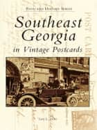 Southeast Georgia in Vintage Postcards ebook by Gary L. Doster