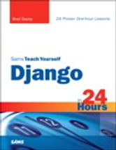 Sams Teach Yourself Django in 24 Hours ebook by Brad Dayley