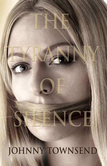 The Tyranny of Silence ebook by Johnny Townsend