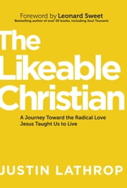 The Likeable Christian - A Journey Toward the Radical Love Jesus Taught Us to Live 電子書 by Justin Lathrop, Leonard Sweet