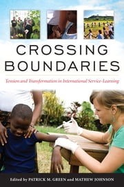 Crossing Boundaries - Tension and Transformation in International Service-Learning ebook by Robert G. Bringle,Patrick Green,Mathew Johnson