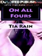 On All Fours ebook by Tia Rain