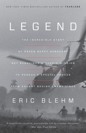 Legend - The Incredible Story of Green Beret Sergeant Roy Benavidez's Heroic Mission toRescue a Special Forces Team Caught Behind Enemy Lines ebook by Eric Blehm