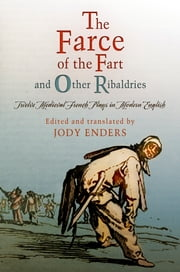 """The Farce of the Fart"" and Other Ribaldries - Twelve Medieval French Plays in Modern English ebook by Jody Enders"