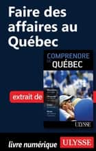 Faire des affaires au Québec ebook by Ludovic Hirtzmann