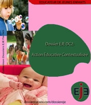 Dossier EJE DC 2 : Action éducative contextualisée-Version intégrale ebook by Man' EJE