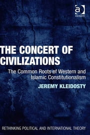 The Concert of Civilizations - The Common Roots of Western and Islamic Constitutionalism ebook by Dr Jeremy Kleidosty,Dr Keith Breen,Dr Dan Bulley,Dr Susan McManus