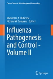 Influenza Pathogenesis and Control - Volume II ebook by Michael B. A. Oldstone,Richard W. Compans